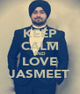 KEEP CALM AND LOVE JASMEET - Personalised Poster A4 size