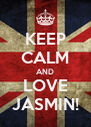 KEEP CALM AND LOVE JASMIN! - Personalised Poster A4 size