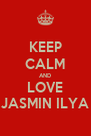 KEEP CALM AND LOVE JASMIN ILYA - Personalised Poster A4 size