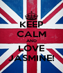 KEEP CALM AND LOVE JASMINE! - Personalised Poster A4 size
