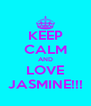 KEEP CALM AND LOVE JASMINE!!! - Personalised Poster A4 size