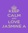 KEEP CALM AND LOVE JASMINE A - Personalised Poster A4 size