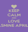 KEEP CALM AND LOVE JASMINE APRILIA - Personalised Poster A4 size