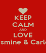 KEEP CALM AND LOVE Jasmine & Carlos - Personalised Poster A4 size