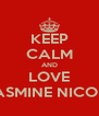KEEP CALM AND LOVE JASMINE NICOLE - Personalised Poster A4 size