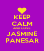 KEEP CALM AND LOVE JASMINE PANESAR - Personalised Poster A4 size