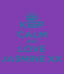 KEEP CALM AND LOVE JASMINE XX - Personalised Poster A4 size