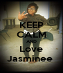 KEEP CALM AND Love Jasminee  - Personalised Poster A4 size