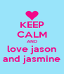 KEEP CALM AND love jason and jasmine - Personalised Poster A4 size