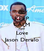 KEEP CALM AND Love Jason Derulo - Personalised Poster A4 size