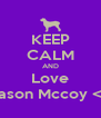 KEEP CALM AND Love Jason Mccoy <3 - Personalised Poster A4 size