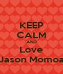 KEEP CALM AND Love Jason Momoa - Personalised Poster A4 size