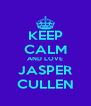 KEEP CALM AND LOVE JASPER CULLEN - Personalised Poster A4 size