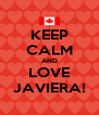 KEEP CALM AND LOVE JAVIERA! - Personalised Poster A4 size
