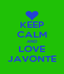 KEEP CALM AND LOVE JAVONTE - Personalised Poster A4 size