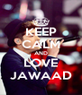 KEEP CALM AND LOVE JAWAAD - Personalised Poster A4 size