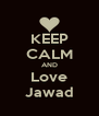 KEEP CALM AND Love Jawad - Personalised Poster A4 size