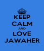 KEEP CALM AND LOVE JAWAHER - Personalised Poster A4 size