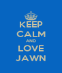 KEEP CALM AND LOVE JAWN - Personalised Poster A4 size