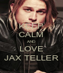 KEEP CALM AND LOVE JAX TELLER - Personalised Poster A4 size