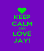KEEP CALM AND LOVE JAY! - Personalised Poster A4 size