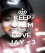 KEEP CALM AND LOVE  JAY <3 - Personalised Poster A4 size