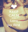 KEEP CALM AND Love Jay Bird - Personalised Poster A4 size