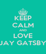KEEP CALM AND LOVE JAY GATSBY - Personalised Poster A4 size