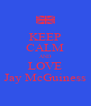 KEEP CALM AND LOVE Jay McGuiness - Personalised Poster A4 size