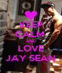 KEEP CALM  AND LOVE JAY SEAN - Personalised Poster A4 size