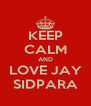 KEEP CALM AND LOVE JAY SIDPARA - Personalised Poster A4 size