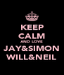 KEEP CALM AND LOVE JAY&SIMON WILL&NEIL - Personalised Poster A4 size