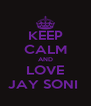 KEEP CALM AND LOVE JAY SONI  - Personalised Poster A4 size