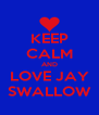 KEEP CALM AND LOVE JAY SWALLOW - Personalised Poster A4 size