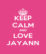 KEEP CALM AND LOVE JAYANN - Personalised Poster A4 size