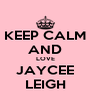 KEEP CALM AND LOVE JAYCEE LEIGH - Personalised Poster A4 size