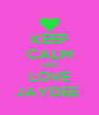KEEP CALM AND LOVE JAYDEE  - Personalised Poster A4 size