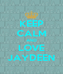 KEEP CALM AND LOVE JAYDEEN - Personalised Poster A4 size