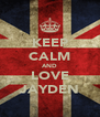 KEEP CALM AND LOVE JAYDEN - Personalised Poster A4 size