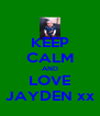 KEEP CALM AND LOVE JAYDEN xx - Personalised Poster A4 size