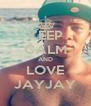 KEEP CALM AND LOVE JAYJAY - Personalised Poster A4 size