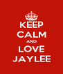 KEEP CALM AND LOVE JAYLEE - Personalised Poster A4 size