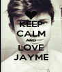 KEEP CALM AND LOVE JAYME - Personalised Poster A4 size