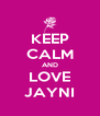 KEEP CALM AND LOVE JAYNI - Personalised Poster A4 size