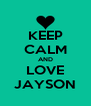 KEEP CALM AND LOVE JAYSON - Personalised Poster A4 size