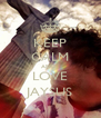 KEEP CALM AND  LOVE JAYSUS - Personalised Poster A4 size