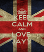 KEEP CALM AND LOVE  JAYY - Personalised Poster A4 size