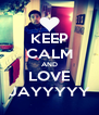 KEEP CALM AND LOVE JAYYYYY - Personalised Poster A4 size