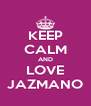 KEEP CALM AND LOVE JAZMANO - Personalised Poster A4 size