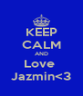 KEEP CALM AND Love  Jazmin<3 - Personalised Poster A4 size